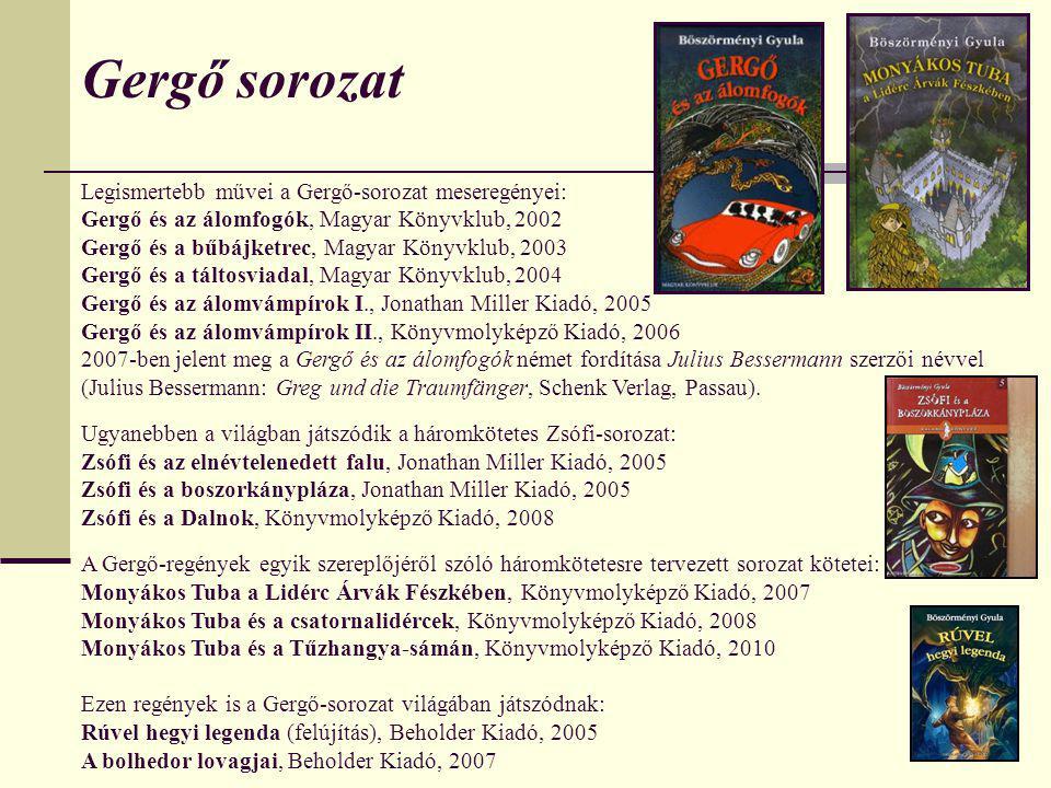 Gergő sorozat Legismertebb művei a Gergő-sorozat meseregényei: Gergő és az álomfogók, Magyar Könyvklub, 2002 Gergő és a bűbájketrec, Magyar Könyvklub,