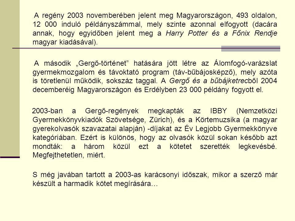 A regény 2003 novemberében jelent meg Magyarországon, 493 oldalon, 12 000 induló példányszámmal, mely szinte azonnal elfogyott (dacára annak, hogy egy