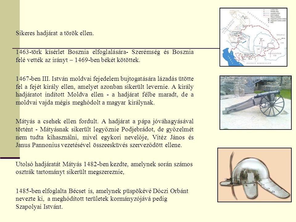 Sikeres hadjárat a török ellen. 1463-törk kísérlet Bosznia elfoglalására- Szerémség és Bosznia felé vették az irányt – 1469-ben békét kötöttek. 1467-b