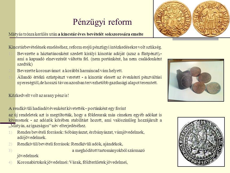 Pénzügyi reform Mátyás trónra kerülés után a kincstár éves bevételét sokszorosára emelte Kincstárbevételének emeléséhez, reform erejű pénzügyi intézke