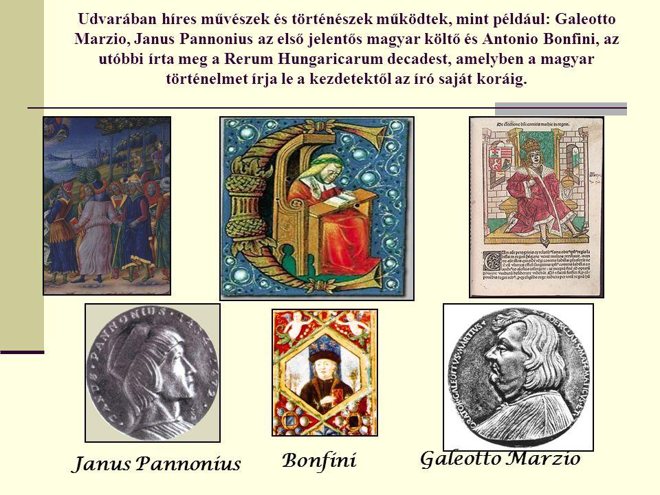 Udvarában híres művészek és történészek működtek, mint például: Galeotto Marzio, Janus Pannonius az első jelentős magyar költő és Antonio Bonfini, az