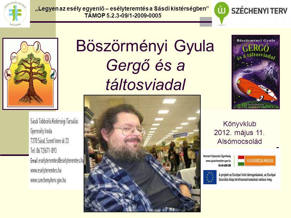 """Böszörményi Gyula Gergő és a táltosviadal """"Legyen az esély egyenlő – esélyteremtés a Sásdi kistérségben TÁMOP 5.2.3-09/1-2009-0005 Könyvklub 2012."""