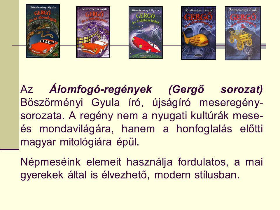 Az Álomfogó-regények (Gergő sorozat) Böszörményi Gyula író, újságíró meseregény- sorozata.