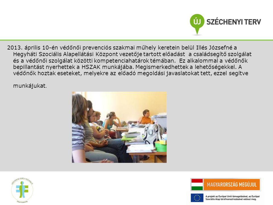 2013. április 10-én védőnői prevenciós szakmai műhely keretein belül Illés Józsefné a Hegyháti Szociális Alapellátási Központ vezetője tartott előadás
