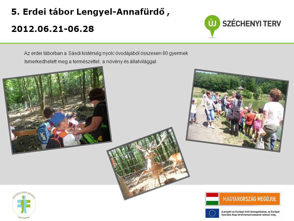 5. Erdei tábor Lengyel-Annafürdő, 2012.06.21-06.28 Az erdei táborban a Sásdi kistérség nyolc óvodájából összesen 80 gyermek Ismerkedhetett meg a termé