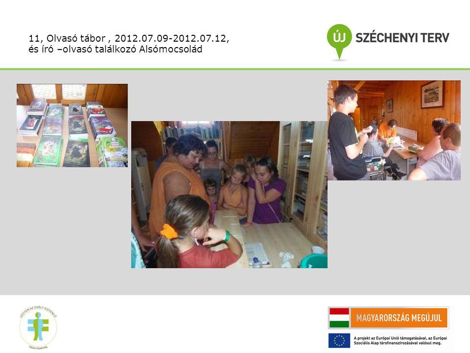 11, Olvasó tábor, 2012.07.09-2012.07.12, és író –olvasó találkozó Alsómocsolád