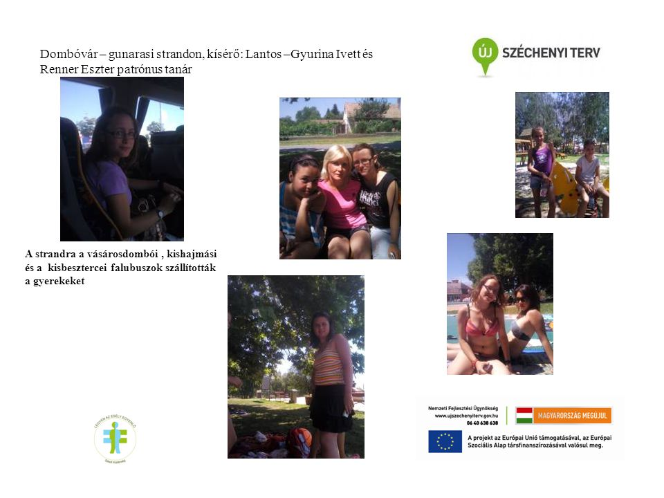Dombóvár – gunarasi strandon, kísérő: Lantos –Gyurina Ivett és Renner Eszter patrónus tanár A strandra a vásárosdombói, kishajmási és a kisbesztercei