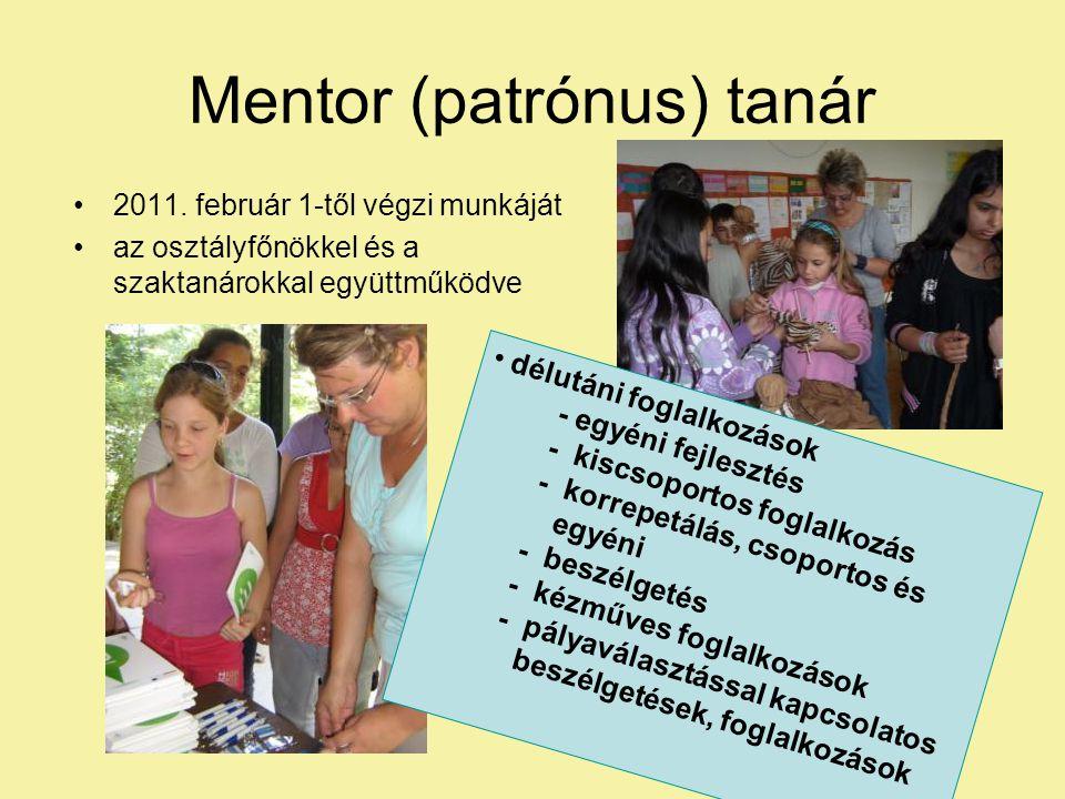 Mentor (patrónus) tanár 2011. február 1-től végzi munkáját az osztályfőnökkel és a szaktanárokkal együttműködve délutáni foglalkozások - egyéni fejles
