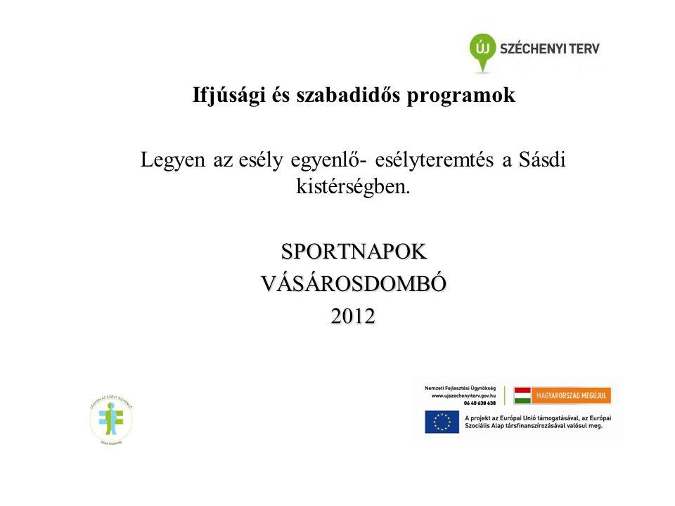 Ifjúsági és szabadidős programok Legyen az esély egyenlő- esélyteremtés a Sásdi kistérségben.SPORTNAPOKVÁSÁROSDOMBÓ2012