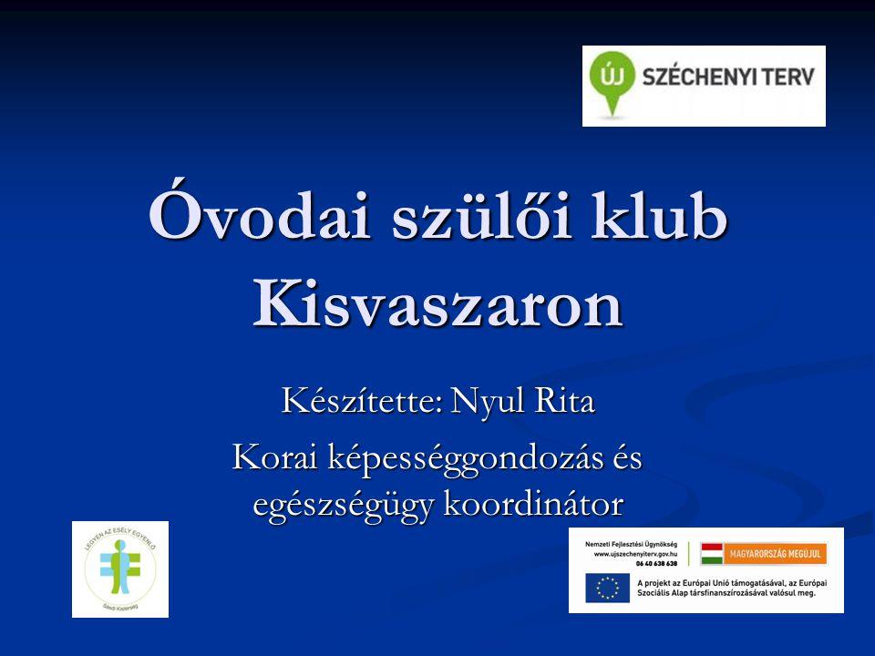 Óvodai szülői klub Kisvaszaron Készítette: Nyul Rita Korai képességgondozás és egészségügy koordinátor