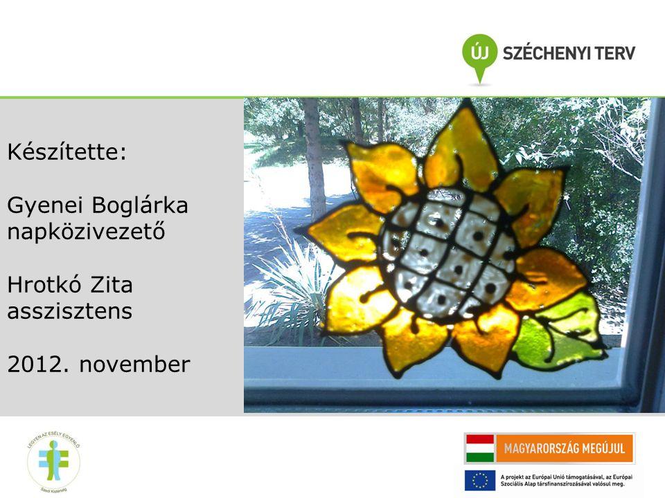 Készítette: Gyenei Boglárka napközivezető Hrotkó Zita asszisztens 2012. november