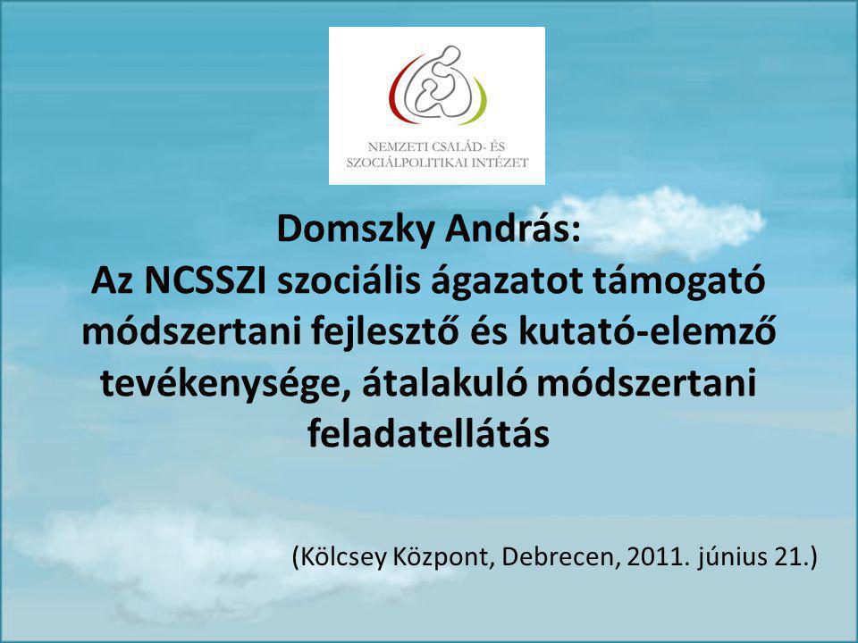 Domszky András: Az NCSSZI szociális ágazatot támogató módszertani fejlesztő és kutató-elemző tevékenysége, átalakuló módszertani feladatellátás (Kölcsey Központ, Debrecen, 2011.