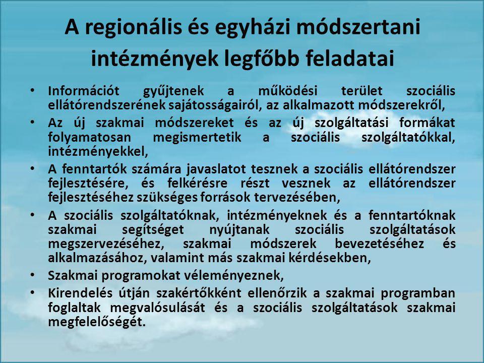 A regionális és egyházi módszertani intézmények legfőbb feladatai Információt gyűjtenek a működési terület szociális ellátórendszerének sajátosságairól, az alkalmazott módszerekről, Az új szakmai módszereket és az új szolgáltatási formákat folyamatosan megismertetik a szociális szolgáltatókkal, intézményekkel, A fenntartók számára javaslatot tesznek a szociális ellátórendszer fejlesztésére, és felkérésre részt vesznek az ellátórendszer fejlesztéséhez szükséges források tervezésében, A szociális szolgáltatóknak, intézményeknek és a fenntartóknak szakmai segítséget nyújtanak szociális szolgáltatások megszervezéséhez, szakmai módszerek bevezetéséhez és alkalmazásához, valamint más szakmai kérdésekben, Szakmai programokat véleményeznek, Kirendelés útján szakértőkként ellenőrzik a szakmai programban foglaltak megvalósulását és a szociális szolgáltatások szakmai megfelelőségét.