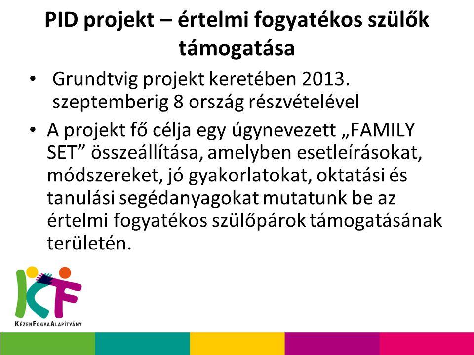 PID projekt – értelmi fogyatékos szülők támogatása Grundtvig projekt keretében 2013. szeptemberig 8 ország részvételével A projekt fő célja egy úgynev