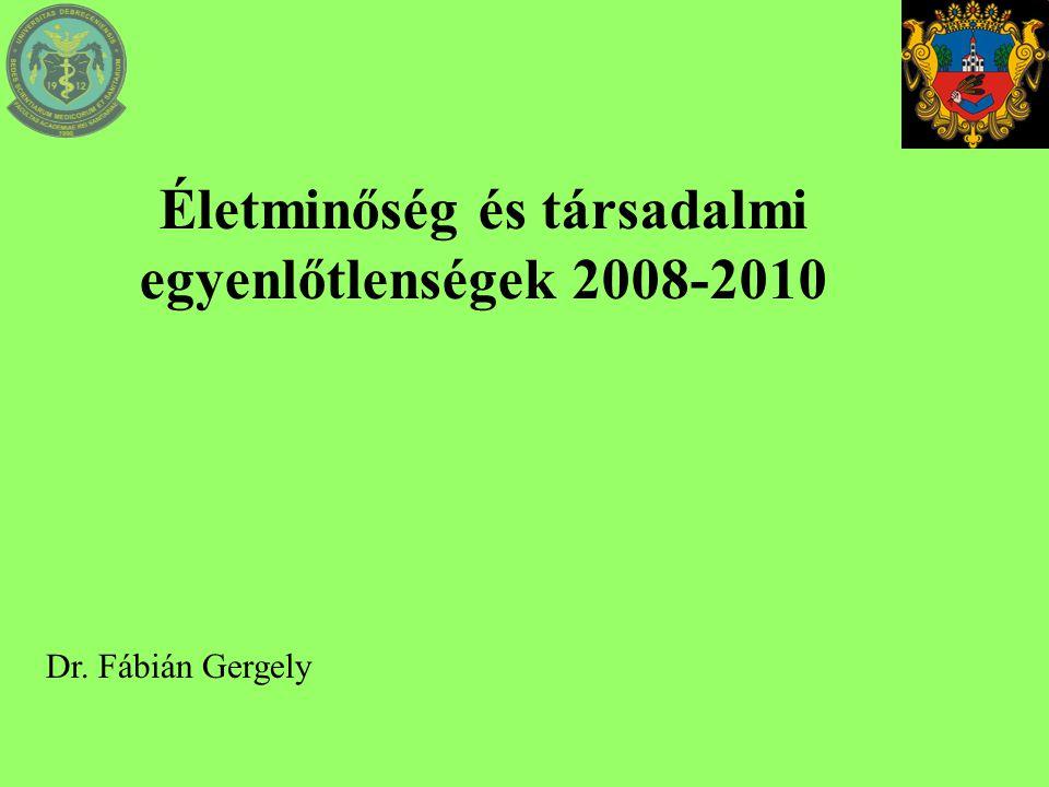 Életminőség és társadalmi egyenlőtlenségek 2008-2010 Dr. Fábián Gergely
