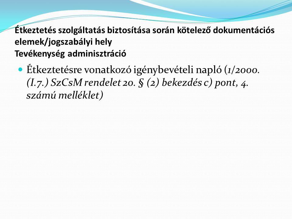 Étkeztetés szolgáltatás biztosítása során kötelező dokumentációs elemek/jogszabályi hely Tevékenység adminisztráció Étkeztetésre vonatkozó igénybevételi napló (1/2000.