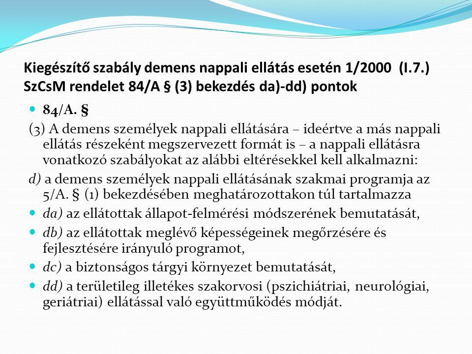 Kiegészítő szabály demens nappali ellátás esetén 1/2000 (I.7.) SzCsM rendelet 84/A § (3) bekezdés da)-dd) pontok 84/A.