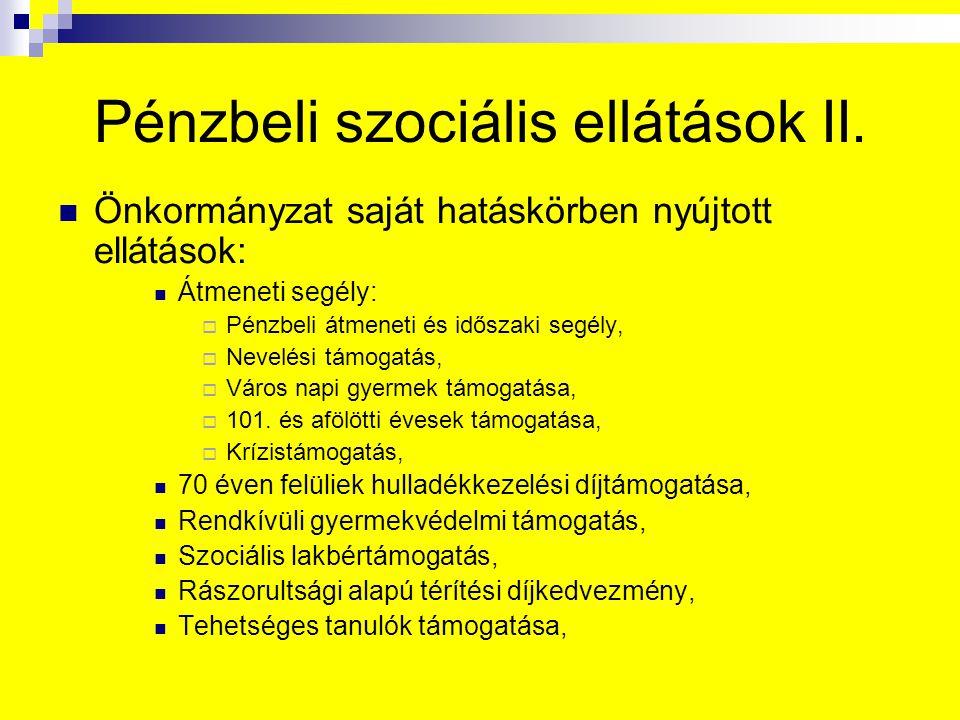 Pénzbeli szociális ellátások II. Önkormányzat saját hatáskörben nyújtott ellátások: Átmeneti segély:  Pénzbeli átmeneti és időszaki segély,  Nevelés