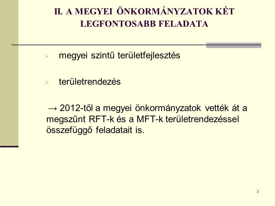 3 II. A MEGYEI ÖNKORMÁNYZATOK KÉT LEGFONTOSABB FELADATA  megyei szintű területfejlesztés  területrendezés → 2012-től a megyei önkormányzatok vették