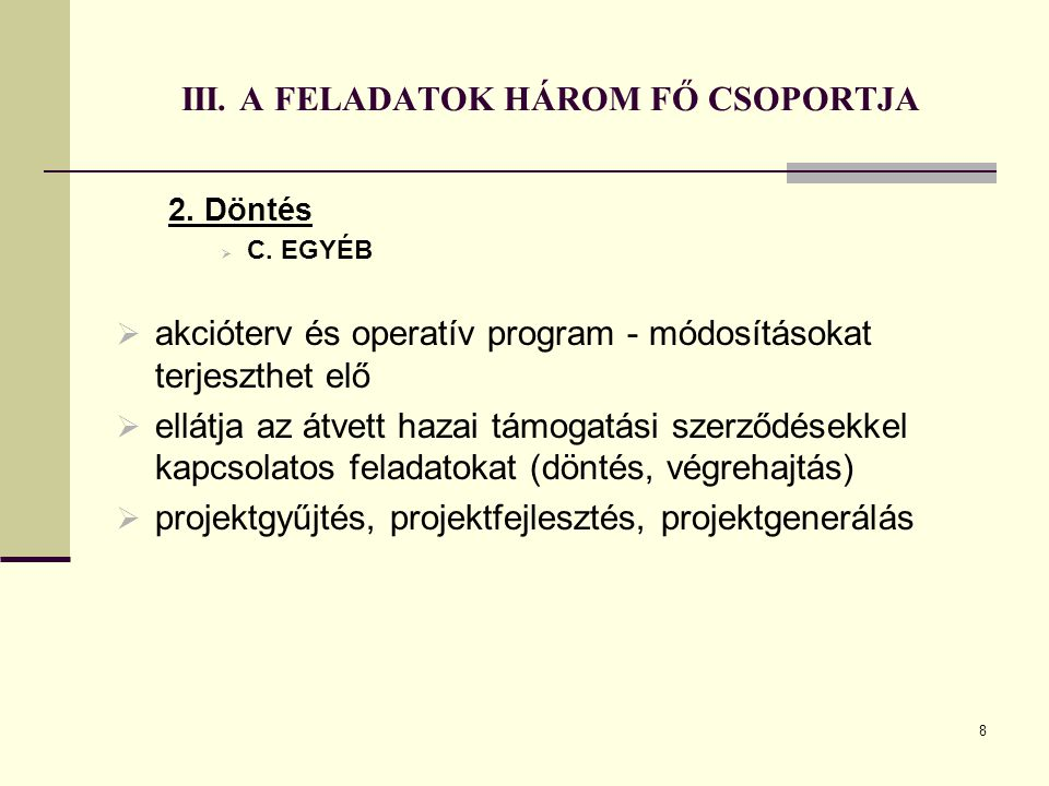 8 III. A FELADATOK HÁROM FŐ CSOPORTJA 2. Döntés  C. EGYÉB  akcióterv és operatív program - módosításokat terjeszthet elő  ellátja az átvett hazai t