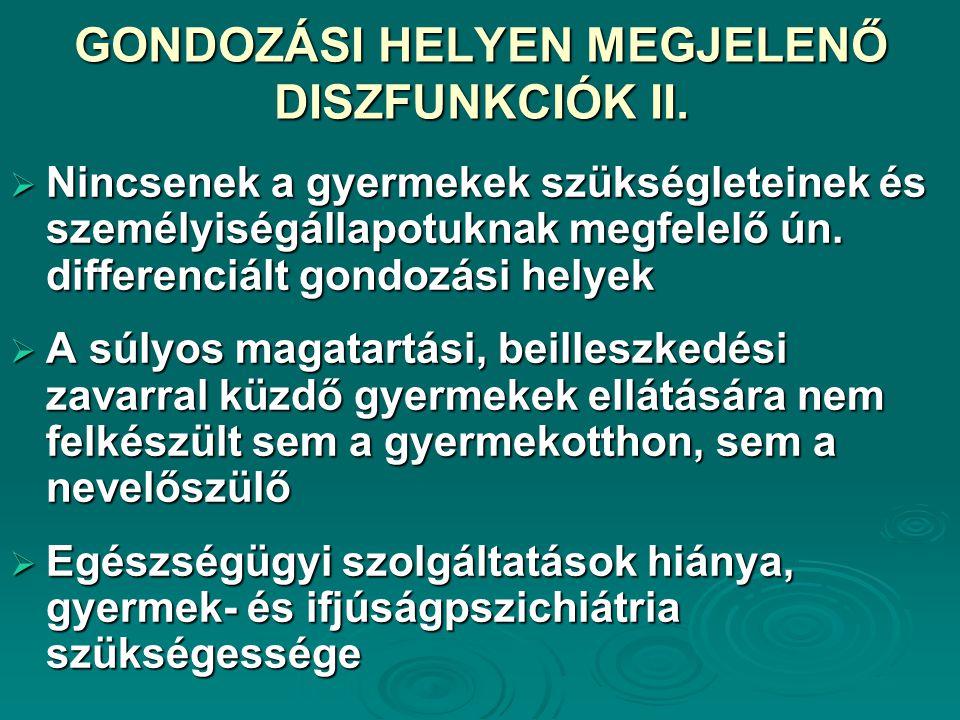 GONDOZÁSI HELYEN MEGJELENŐ DISZFUNKCIÓK II.  Nincsenek a gyermekek szükségleteinek és személyiségállapotuknak megfelelő ún. differenciált gondozási h