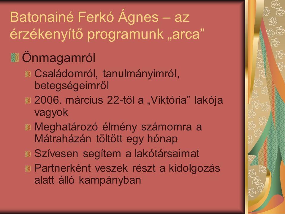 """Batonainé Ferkó Ágnes – az érzékenyítő programunk """"arca Önmagamról Családomról, tanulmányimról, betegségeimről 2006."""