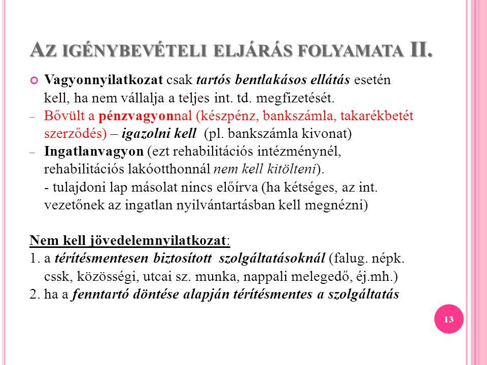 A Z IGÉNYBEVÉTELI ELJÁRÁS FOLYAMATA II. Vagyonnyilatkozat csak tartós bentlakásos ellátás esetén kell, ha nem vállalja a teljes int. td. megfizetését.