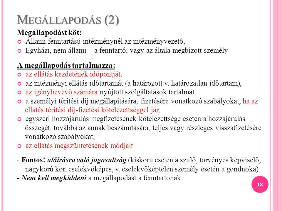 M EGÁLLAPODÁS (2) Megállapodást köt: Állami fenntartású intézménynél az intézményvezető, Egyházi, nem állami – a fenntartó, vagy az általa megbízott s