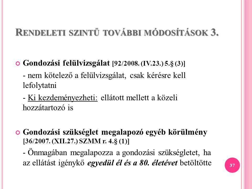 R ENDELETI SZINTŰ TOVÁBBI MÓDOSÍTÁSOK 3. Gondozási felülvizsgálat [92/2008. (IV.23.) 5.§ (3)] - nem kötelező a felülvizsgálat, csak kérésre kell lefol