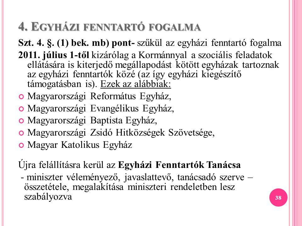 4. E GYHÁZI FENNTARTÓ FOGALMA Szt. 4. §. (1) bek. mb) pont- szűkül az egyházi fenntartó fogalma 2011. július 1-től kizárólag a Kormánnyal a szociális