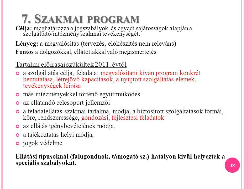 48 7. S ZAKMAI PROGRAM Célja: meghatározza a jogszabályok, és egyedi sajátosságok alapján a szolgáltató/intézmény szakmai tevékenységét. Lényeg: a meg