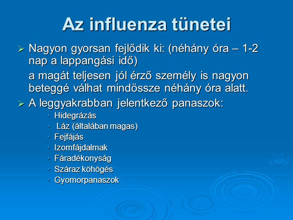 Az influenza tünetei  Nagyon gyorsan fejlődik ki: (néhány óra – 1-2 nap a lappangási idő) a magát teljesen jól érző személy is nagyon beteggé válhat mindössze néhány óra alatt.