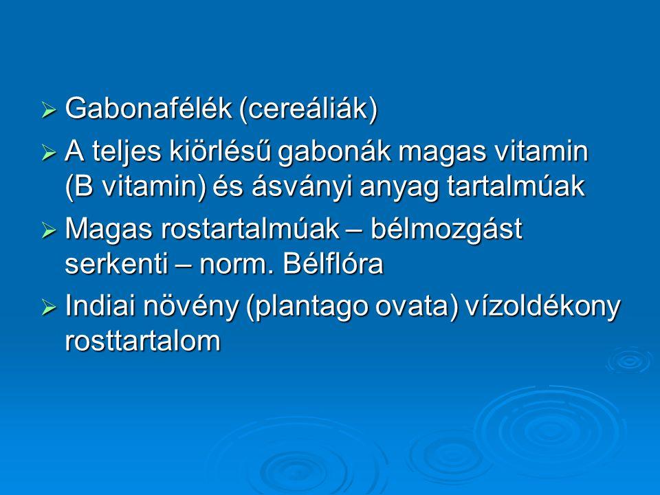  Gabonafélék (cereáliák)  A teljes kiörlésű gabonák magas vitamin (B vitamin) és ásványi anyag tartalmúak  Magas rostartalmúak – bélmozgást serkent