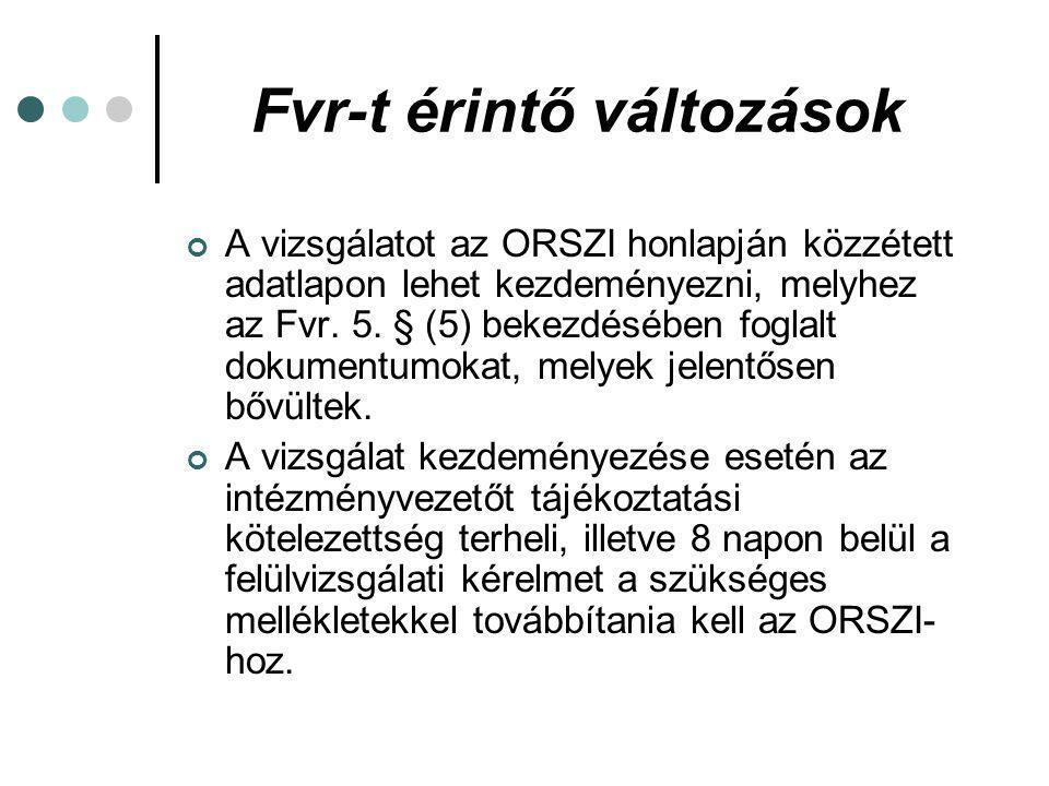 Fvr-t érintő változások Az ORSZI-nak a vizsgálatokat a korábbi 30 helyett most már 60 napon belül kell lefolytatni, kivéve az alapvizsgálatot és az átfogó rehabilitációs alkalmassági vizsgálatot soron kívüli elhelyezési kérelmek esetén, ezek határideje továbbra is 15 nap.
