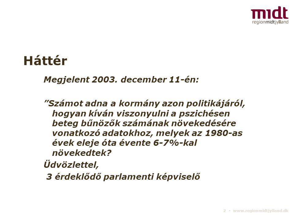 3 ▪ www.regionmidtjylland.dk Parlament V72: egyhangúan elfogadják 2004 márciusában 'A Parlament bátorítja a kormányt, hogy növelje a megelőzés érdekében tett erőfeszítéseit a bűncselekményt elkövető pszichés betegekkel kapcsolatban .