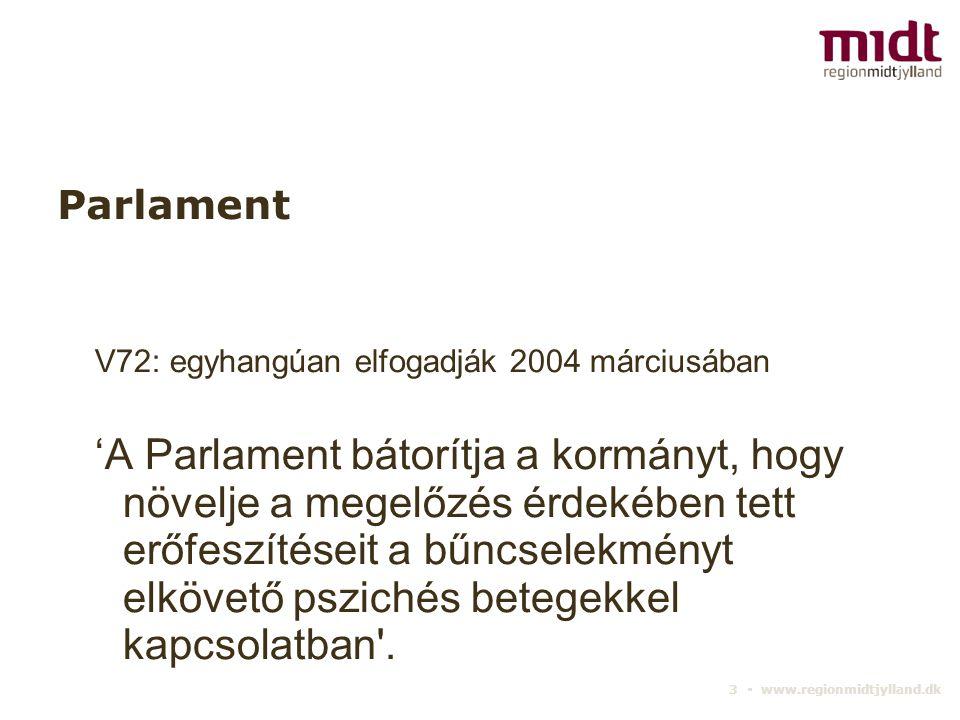 3 ▪ www.regionmidtjylland.dk Parlament V72: egyhangúan elfogadják 2004 márciusában 'A Parlament bátorítja a kormányt, hogy növelje a megelőzés érdekéb