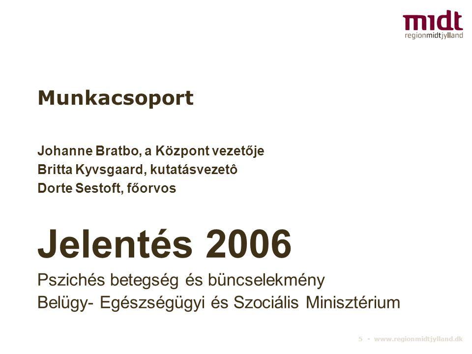 5 ▪ www.regionmidtjylland.dk Munkacsoport Johanne Bratbo, a Központ vezetője Britta Kyvsgaard, kutatásvezetô Dorte Sestoft, főorvos Jelentés 2006 Pszi
