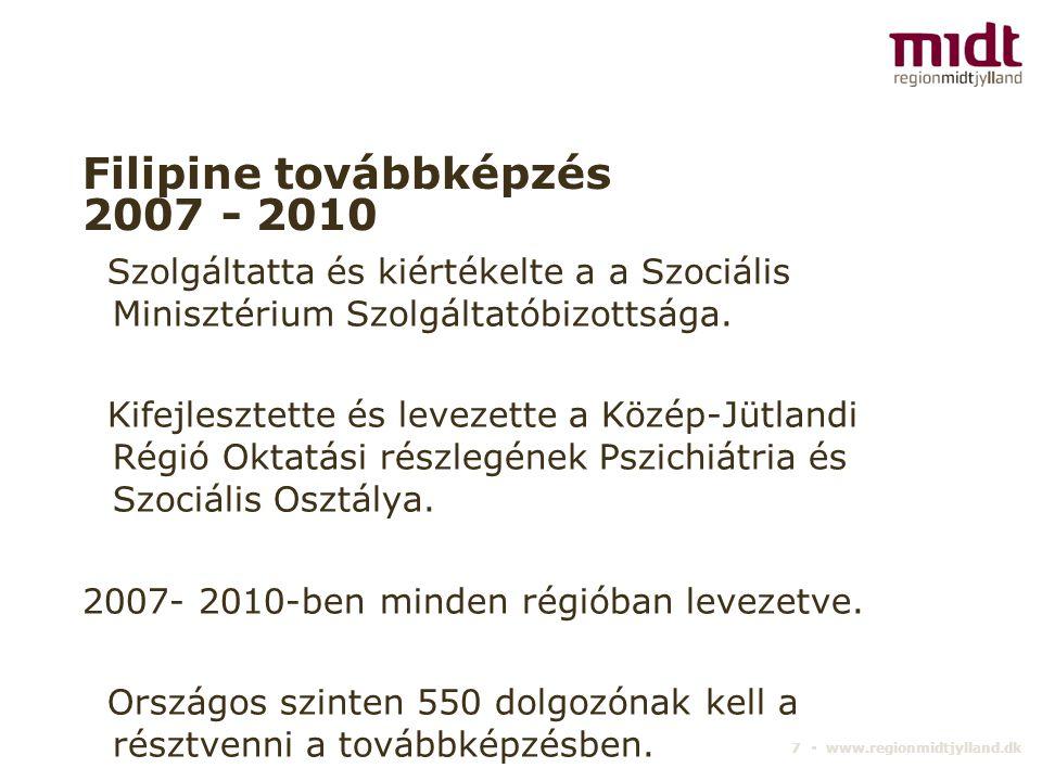7 ▪ www.regionmidtjylland.dk Filipine továbbképzés 2007 - 2010 Szolgáltatta és kiértékelte a a Szociális Minisztérium Szolgáltatóbizottsága. Kifejlesz