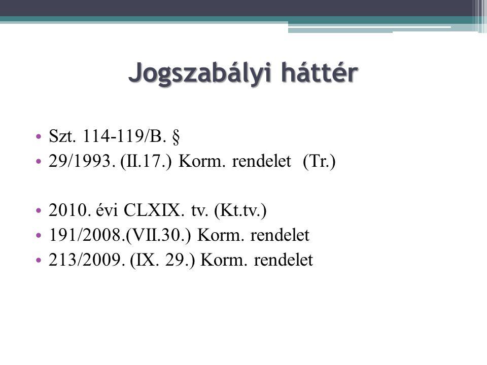 Jogszabályi háttér Szt. 114-119/B. § 29/1993. (II.17.) Korm. rendelet (Tr.) 2010. évi CLXIX. tv. (Kt.tv.) 191/2008.(VII.30.) Korm. rendelet 213/2009.