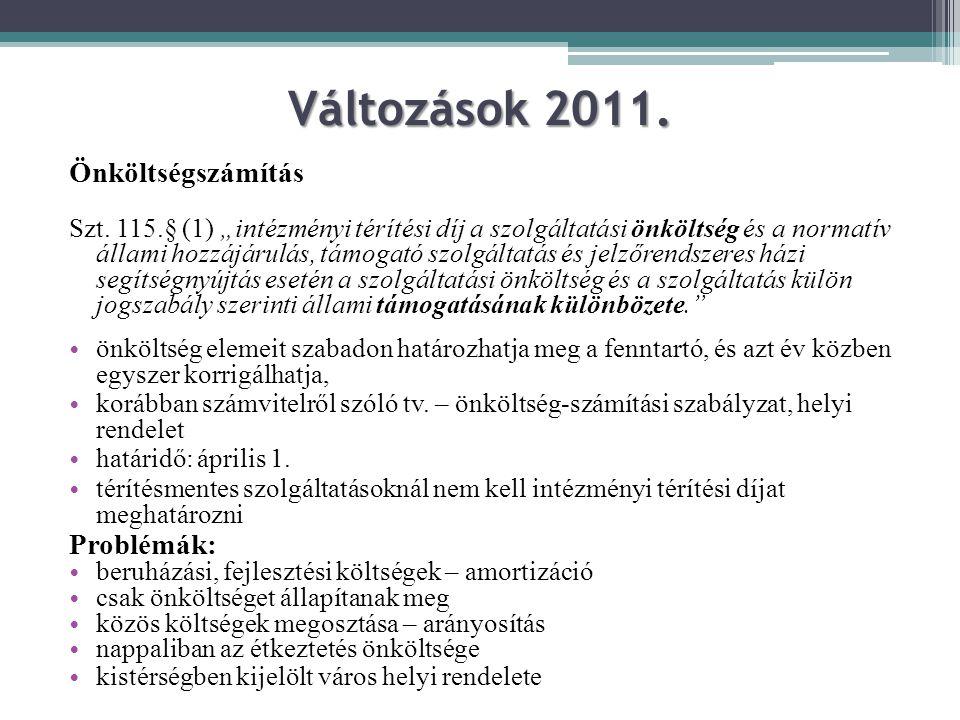 """Változások 2011. Önköltségszámítás Szt. 115.§ (1) """"intézményi térítési díj a szolgáltatási önköltség és a normatív állami hozzájárulás, támogató szolg"""