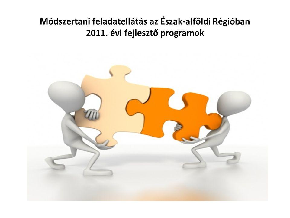 Módszertani feladatellátás az Észak-alföldi Régióban 2011. évi fejlesztő programok