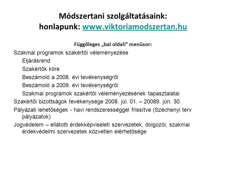 """Módszertani szolgáltatásaink: honlapunk: www.viktoriamodszertan.huwww.viktoriamodszertan.hu Függőleges """"bal oldali"""" menüsor: Szakmai programok szakért"""