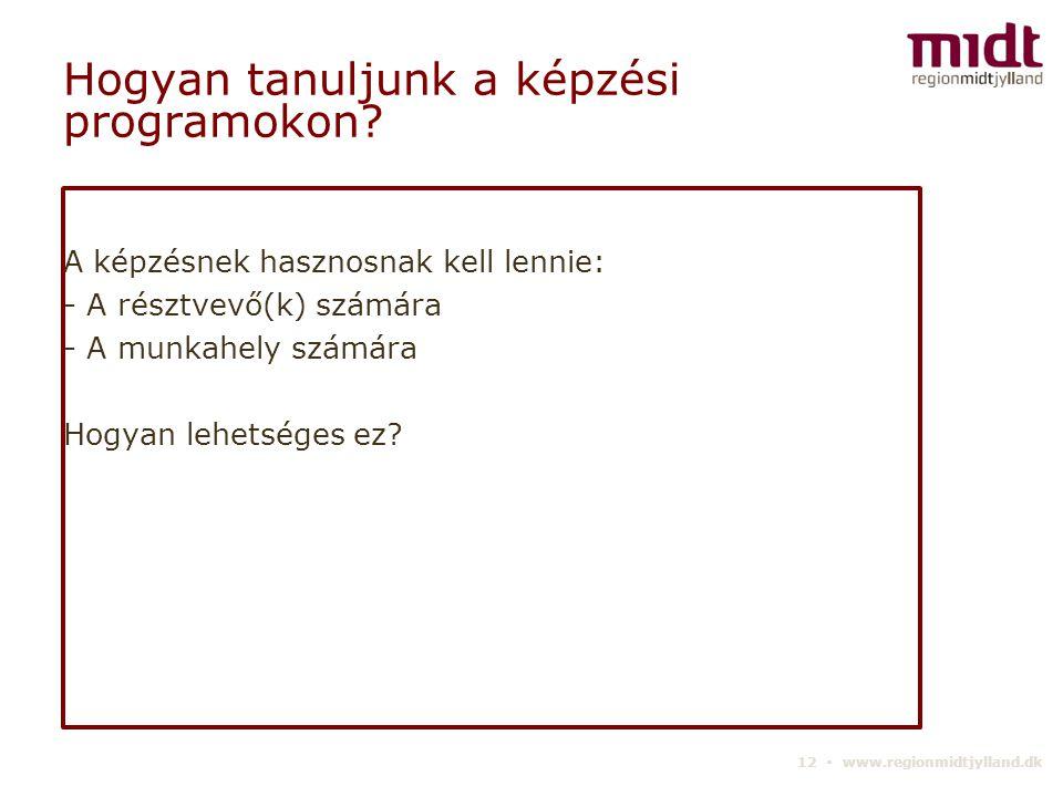 12 ▪ www.regionmidtjylland.dk Hogyan tanuljunk a képzési programokon.