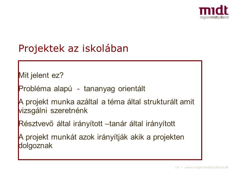 19 ▪ www.regionmidtjylland.dk Projektek az iskolában Mit jelent ez.