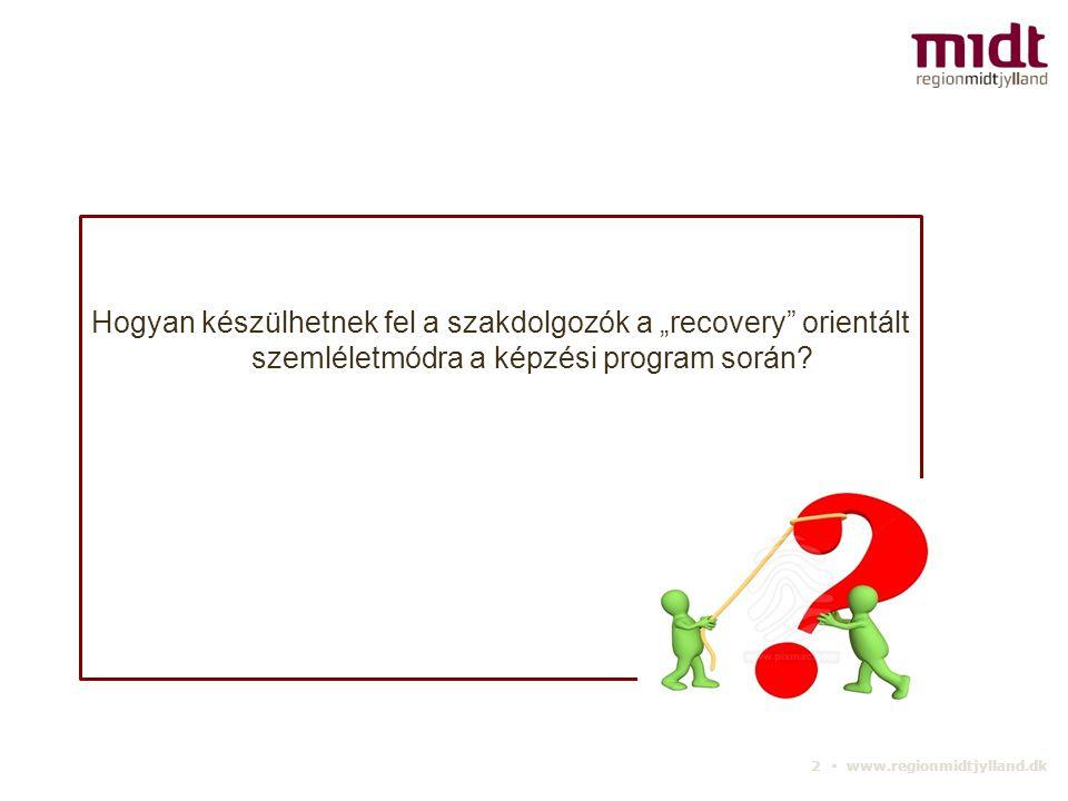 """2 ▪ www.regionmidtjylland.dk Hogyan készülhetnek fel a szakdolgozók a """"recovery orientált szemléletmódra a képzési program során"""