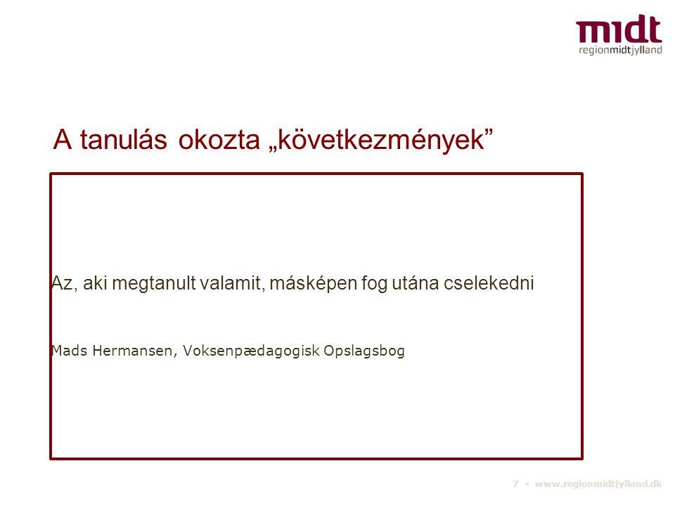 """7 ▪ www.regionmidtjylland.dk A tanulás okozta """"következmények Az, aki megtanult valamit, másképen fog utána cselekedni Mads Hermansen, Voksenpædagogisk Opslagsbog"""