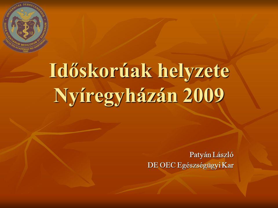 Időskorúak helyzete Nyíregyházán 2009 Patyán László DE OEC Egészségügyi Kar