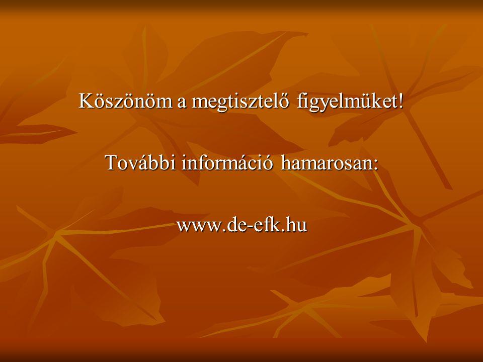 Köszönöm a megtisztelő figyelmüket! További információ hamarosan: www.de-efk.hu