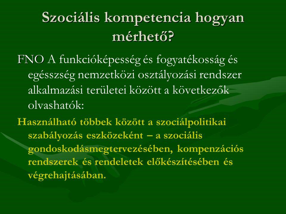 Szociális kompetencia hogyan mérhető? FNO FNO A funkcióképesség és fogyatékosság és egésszség nemzetközi osztályozási rendszer alkalmazási területei k
