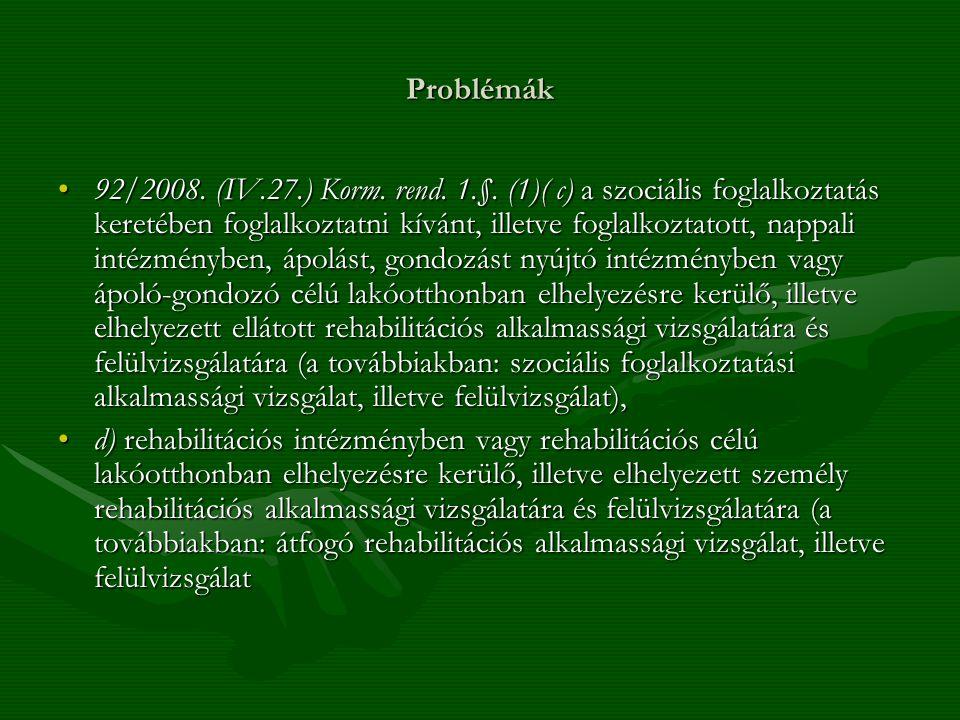 Problémák 92/2008. (IV.27.) Korm. rend. 1.§. (1)( c) a szociális foglalkoztatás keretében foglalkoztatni kívánt, illetve foglalkoztatott, nappali inté